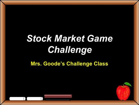 Stock Market Game Challenge Mrs. Goodes Challenge Class.
