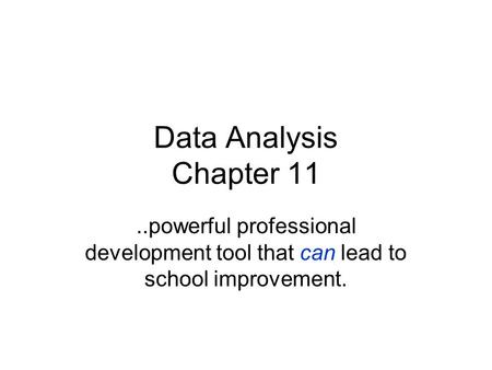 Data Analysis Chapter 11..powerful professional development tool that can lead to school improvement.