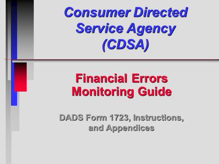 Consumer Directed Service Agency (CDSA) Financial Errors Monitoring Guide DADS Form 1723, Instructions, and Appendices.