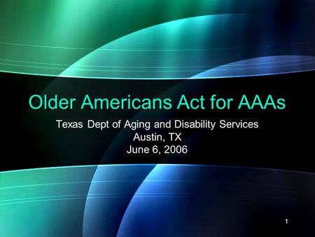 1 Older Americans Act for AAAs Texas Dept of Aging and Disability Services Austin, TX June 6, 2006.