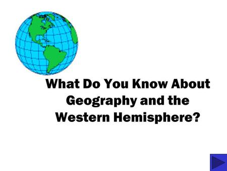 What Do You Know About Geography and the Western Hemisphere?