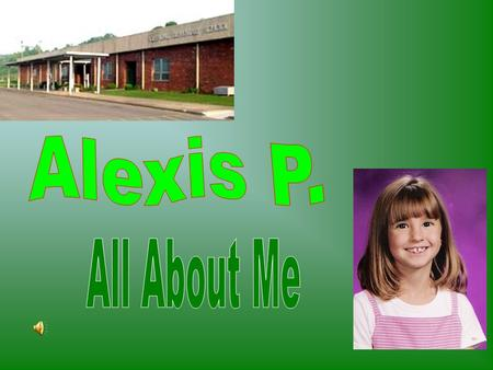 My name is Alexis. I go to Greendale Elementary School and I am in the fourth grade. I live in Abingdon, Virginia. My teachers name is Mrs. Belcher. I.
