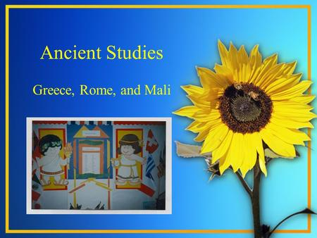Ancient Studies Greece, Rome, and Mali.