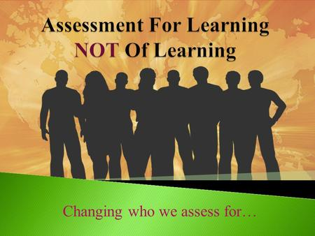Changing who we assess for…. Did you know? Video.