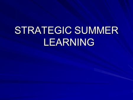 STRATEGIC SUMMER LEARNING. Why become involved? Family and community involvement can have a powerful and positive impact on student outcomes. Family and.