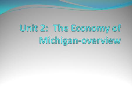 Unit 2: The Economy of Michigan-overview