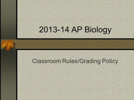 2013-14 AP Biology Classroom Rules/Grading Policy.
