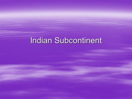 Indian Subcontinent. Two new nations emerge After WWII, British gave India its independence. 1947 After WWII, British gave India its independence. 1947.