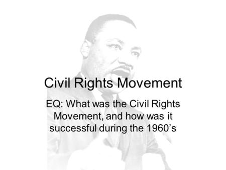 Civil Rights Movement EQ: What was the Civil Rights Movement, and how was it successful during the 1960s.