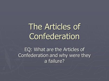 The Articles of Confederation EQ: What are the Articles of Confederation and why were they a failure?