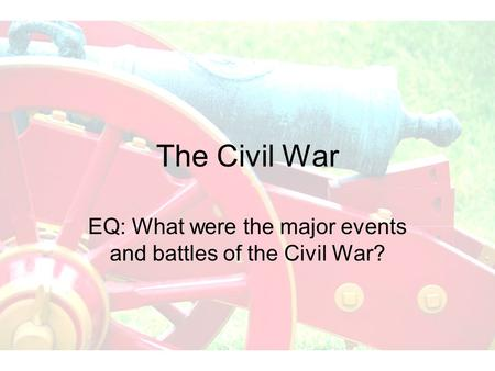 EQ: What were the major events and battles of the Civil War?