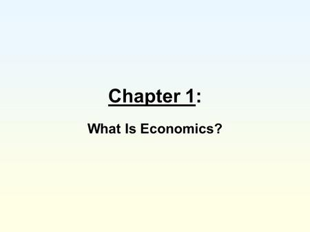 Chapter 1: What Is Economics?.
