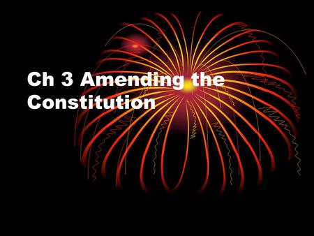 Ch 3 Amending the Constitution. Formal Amendment Process There are four ways to amend the Constitution Amend means to revise, modify or change On page.