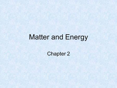 Matter and Energy Chapter 2.