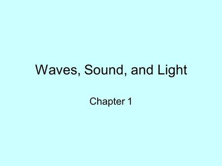 Waves, Sound, and Light Chapter 1.
