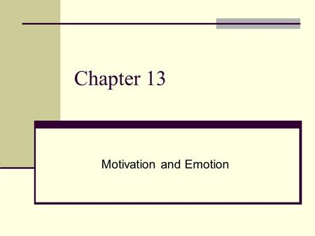 Chapter 13 Motivation and Emotion. Motives and emotions Motives are specific inner needs and wants that direct us toward a goal Emotions are feelings.