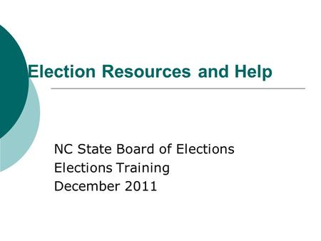 Election Resources and Help NC State Board of Elections Elections Training December 2011.