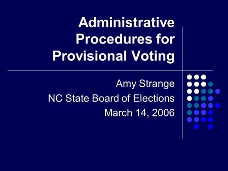 Administrative Procedures for Provisional Voting Amy Strange NC State Board of Elections March 14, 2006.