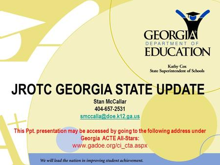 JROTC GEORGIA STATE UPDATE Stan McCallar 404-657-2531 This Ppt. presentation may be accessed by going to the following address under.