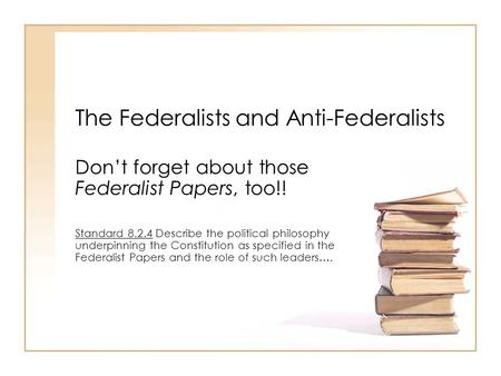 The Federalists and Anti-Federalists
