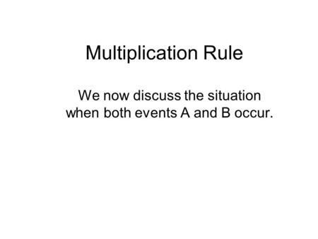 Multiplication Rule We now discuss the situation when both events A and B occur.