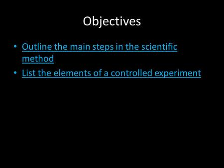 Objectives Outline the main steps in the scientific method