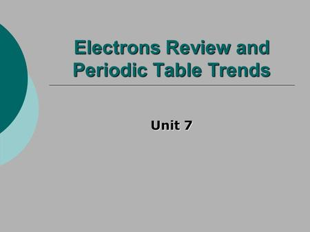 Electrons Review and Periodic Table Trends