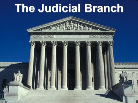 The Judicial Branch.