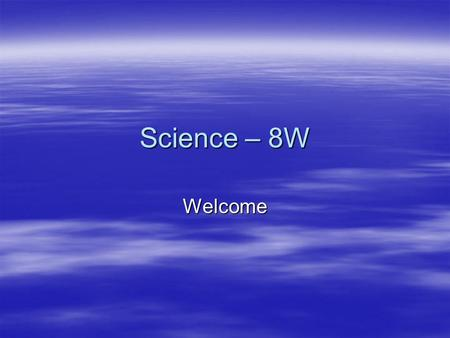 Science – 8W Welcome.