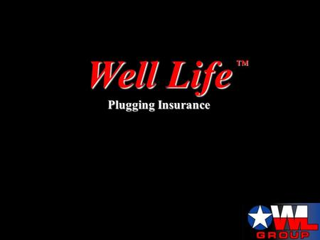 Well Life Plugging Insurance. Well Life is… a proven idea used in a new way Burial insurance for humans is a time tested proven idea Burial insurance.