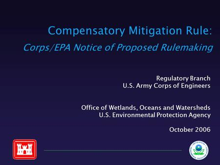 Compensatory Mitigation Rule: Corps/EPA Notice of Proposed Rulemaking Regulatory Branch U.S. Army Corps of Engineers Office of Wetlands, Oceans and Watersheds.