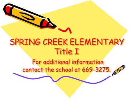 SPRING CREEK ELEMENTARY Title I For additional information contact the school at 669-3275.
