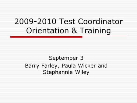 2009-2010 Test Coordinator Orientation & Training September 3 Barry Farley, Paula Wicker and Stephannie Wiley.