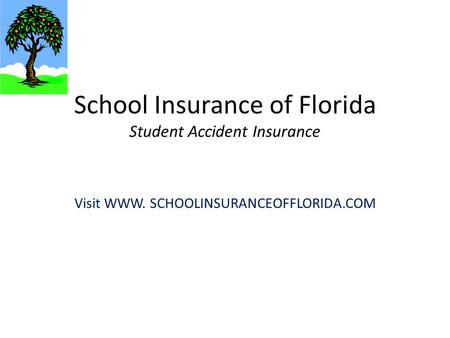 School Insurance of Florida Student Accident Insurance Visit WWW. SCHOOLINSURANCEOFFLORIDA.COM.