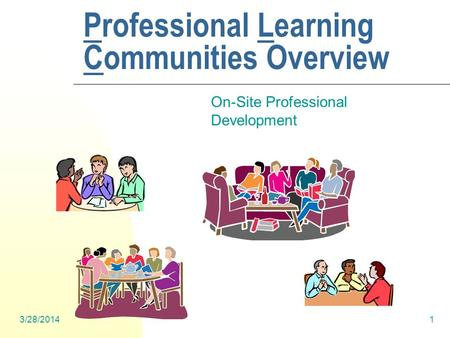 3/28/20141 Professional Learning Communities Overview On-Site Professional Development.