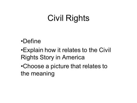Civil Rights Define Explain how it relates to the Civil Rights Story in America Choose a picture that relates to the meaning.