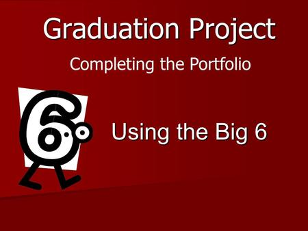 Graduation Project Completing the Portfolio Using the Big 6.