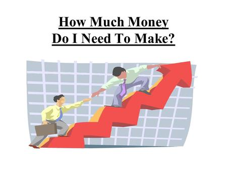 How Much Money Do I Need To Make?. Monthly Budget.