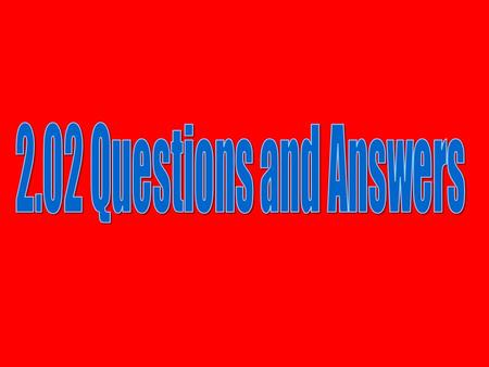 2.02 Questions and Answers.