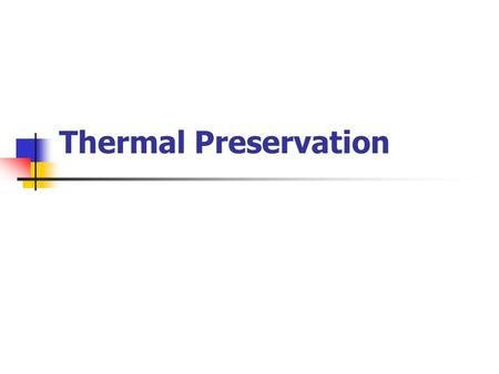 Thermal Preservation.