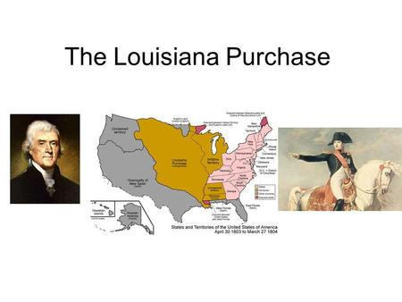 The Louisiana Purchase. Thomas Jefferson was president and wanted New Orleans. Occurred on April 30 th, 1803 Purchased from France (Napolean Bonaparte)