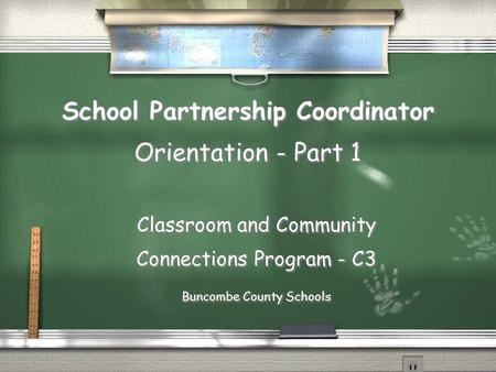 School Partnership Coordinator Orientation - Part 1 Classroom and Community Connections Program - C3 Buncombe County Schools Classroom and Community Connections.