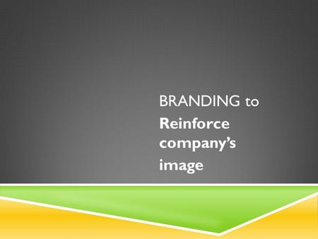 BRANDING to Reinforce companys image. WHAT IS COMPANY IMAGE? A corporate image is the perception that the general public holds about a particular business.