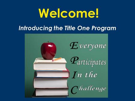 Welcome! Introducing the Title One Program. What is Title One? Title I funding began in 1965 under President Lyndon B. Johnsons Elementary and Secondary.
