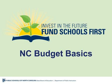NC Budget Basics. Where We Are Just as NC schools are showing significant progress, our budget shortfall presents a significant gap.