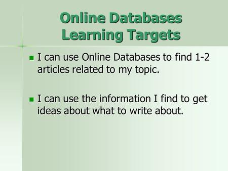 Online Databases Learning Targets I can use Online Databases to find 1-2 articles related to my topic. I can use Online Databases to find 1-2 articles.