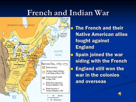 French and Indian War The French and their Native American allies fought against England Spain joined the war siding with the French England still won.