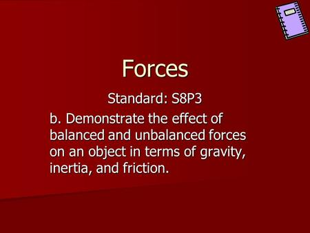 Forces Standard: S8P3 b. Demonstrate the effect of balanced and unbalanced forces on an object in terms of gravity, inertia, and friction.
