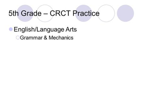 5th Grade – CRCT Practice English/Language Arts Grammar & Mechanics.