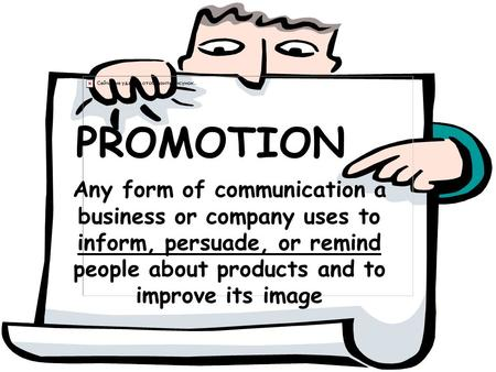 PROMOTION Any form of communication a business or company uses to inform, persuade, or remind people about products and to improve its image Ask students.